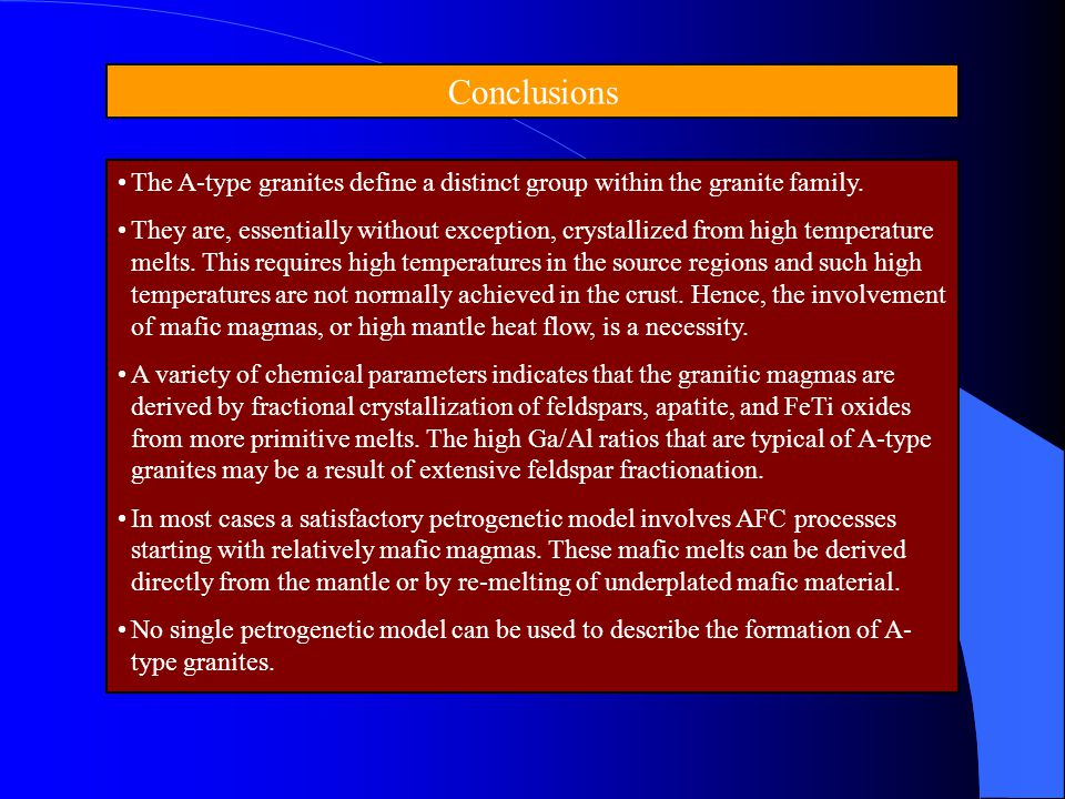 Conclusions The A-type granites define a distinct group within the granite family.
