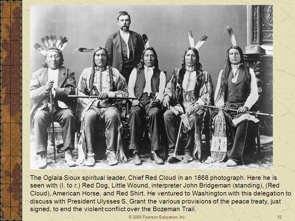 The Oglala Sioux spiritual leader, Chief Red Cloud in an 1868 photograph. Here he is seen with (l. to r.) Red Dog, Little Wound, interpreter John Bridgeman (standing), (Red Cloud), American Horse, and Red Shirt. He ventured to Washington with this delegation to discuss with President Ulysses S. Grant the various provisions of the peace treaty, just signed, to end the violent conflict over the Bozeman Trail.