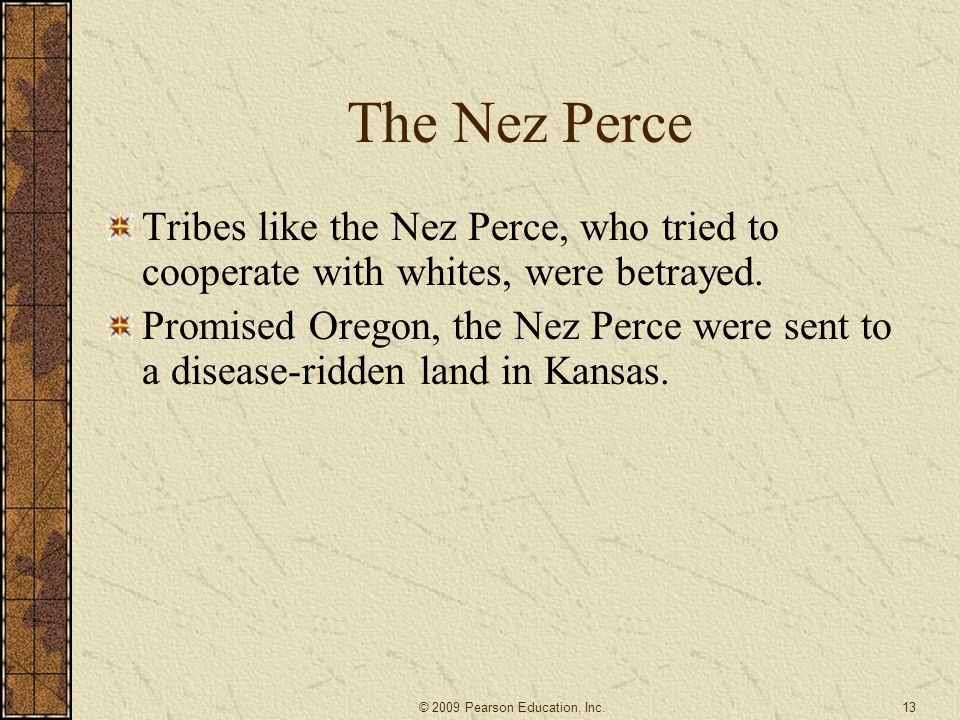The Nez Perce Tribes like the Nez Perce, who tried to cooperate with whites, were betrayed.