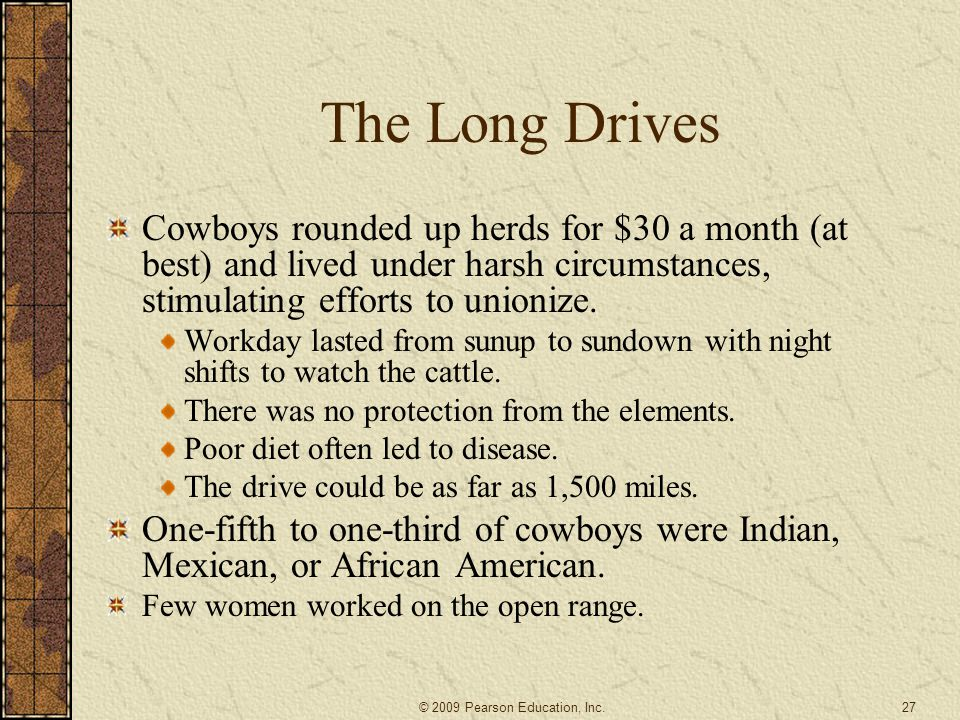 The Long Drives Cowboys rounded up herds for $30 a month (at best) and lived under harsh circumstances, stimulating efforts to unionize.