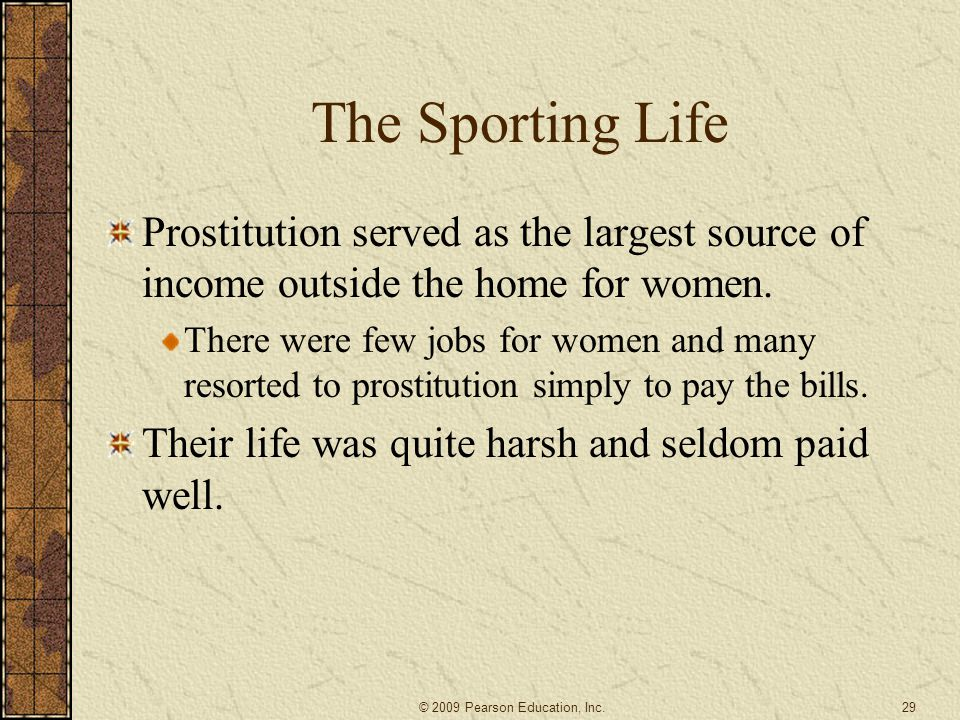 The Sporting Life Prostitution served as the largest source of income outside the home for women.
