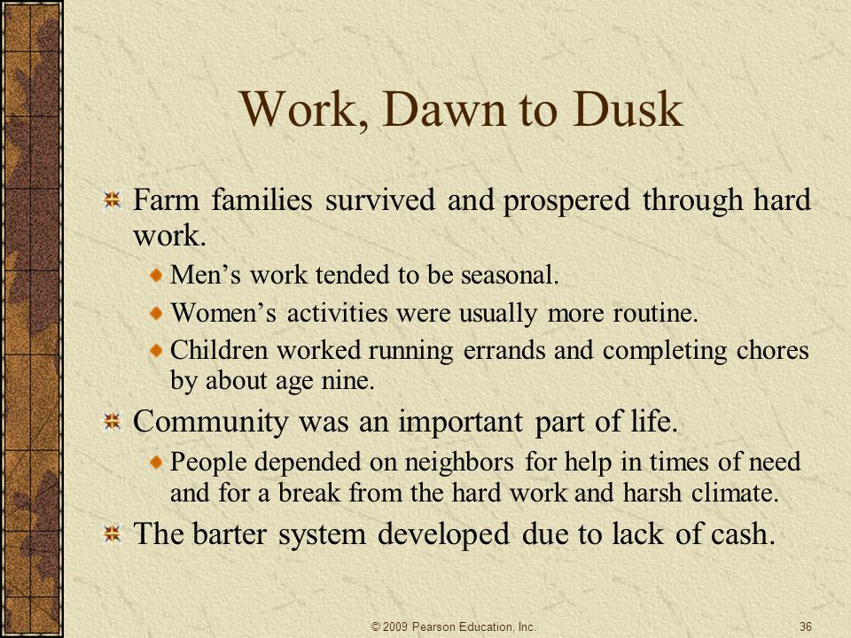 Work, Dawn to Dusk Farm families survived and prospered through hard work. Men's work tended to be seasonal.