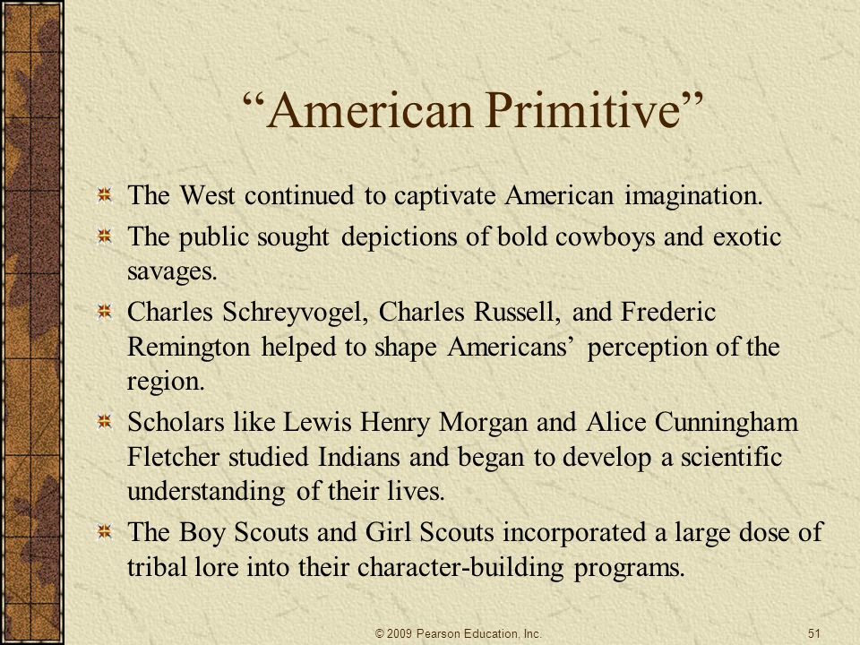American Primitive The West continued to captivate American imagination. The public sought depictions of bold cowboys and exotic savages.