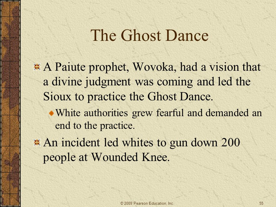 The Ghost Dance A Paiute prophet, Wovoka, had a vision that a divine judgment was coming and led the Sioux to practice the Ghost Dance.