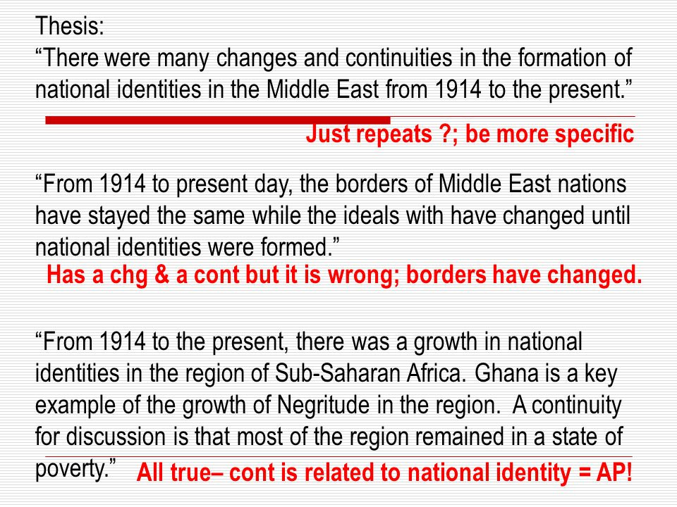 Thesis: There were many changes and continuities in the formation of national identities in the Middle East from 1914 to the present.