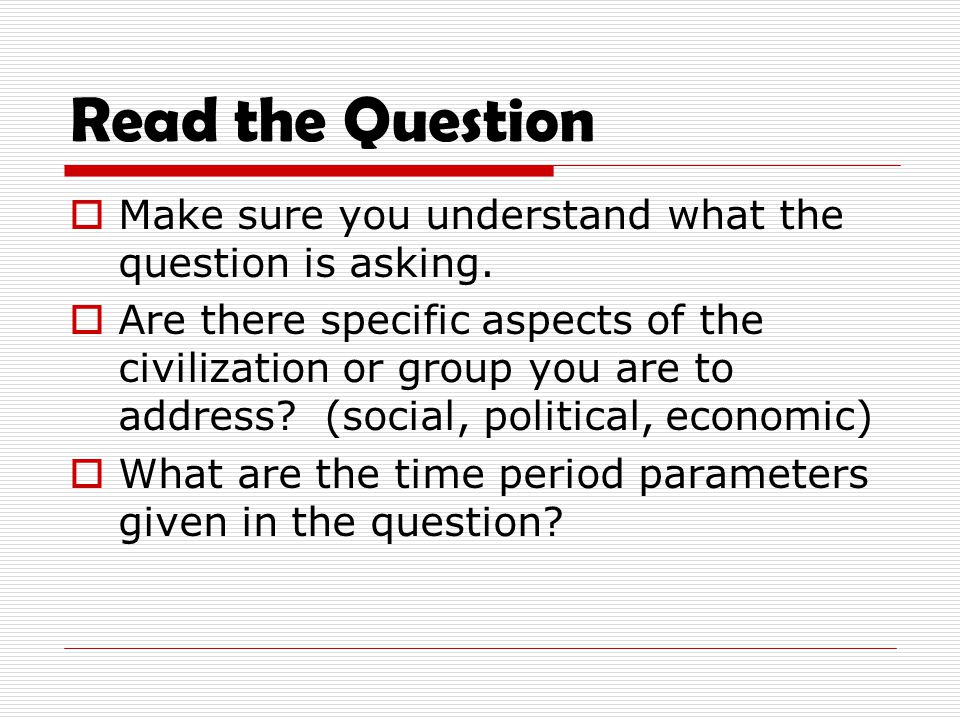 Read the Question Make sure you understand what the question is asking.