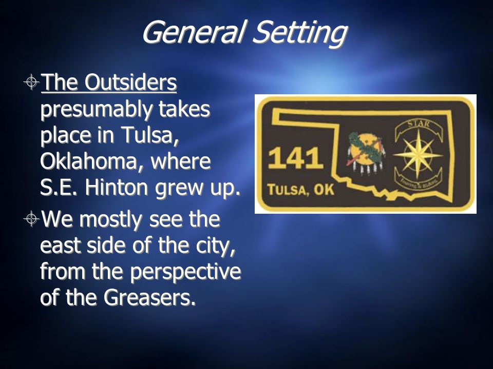 General Setting The Outsiders presumably takes place in Tulsa, Oklahoma, where S.E. Hinton grew up.