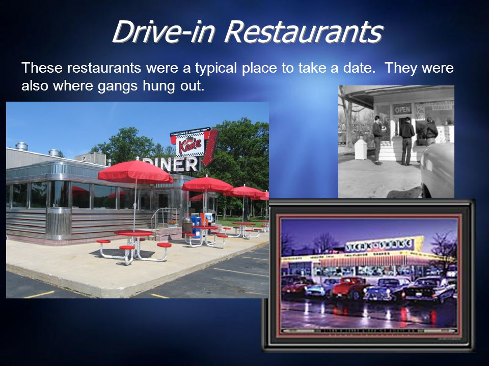 Drive-in Restaurants These restaurants were a typical place to take a date.