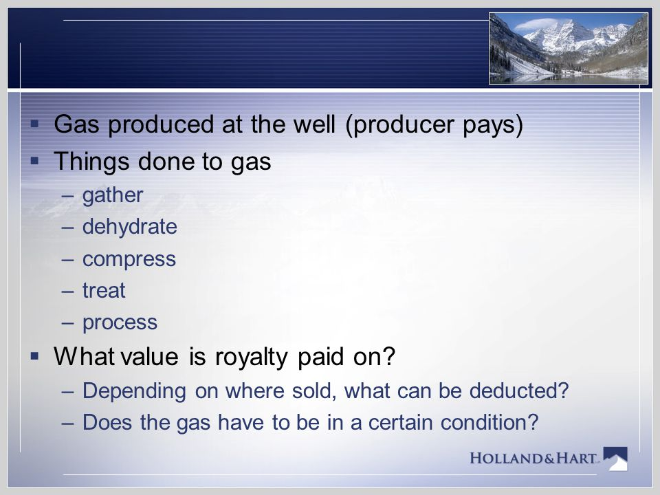 Gas produced at the well (producer pays) Things done to gas