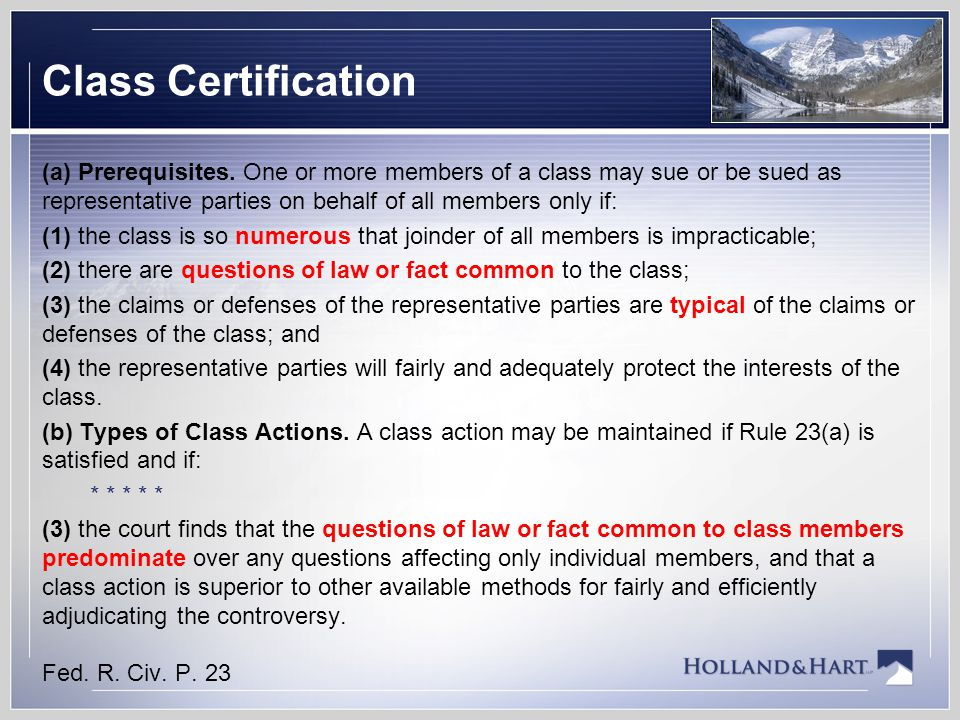 Class Certification (a) Prerequisites. One or more members of a class may sue or be sued as representative parties on behalf of all members only if: