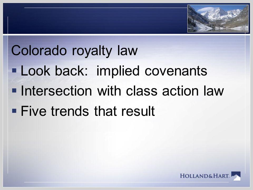 Colorado royalty law Look back: implied covenants.
