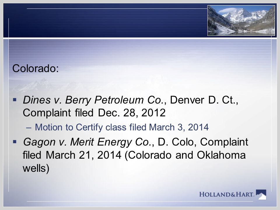 Colorado: Dines v. Berry Petroleum Co., Denver D. Ct., Complaint filed Dec. 28, 2012. Motion to Certify class filed March 3, 2014.