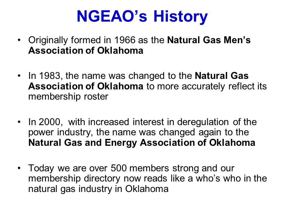 NGEAO's History Originally formed in 1966 as the Natural Gas Men's Association of Oklahoma.