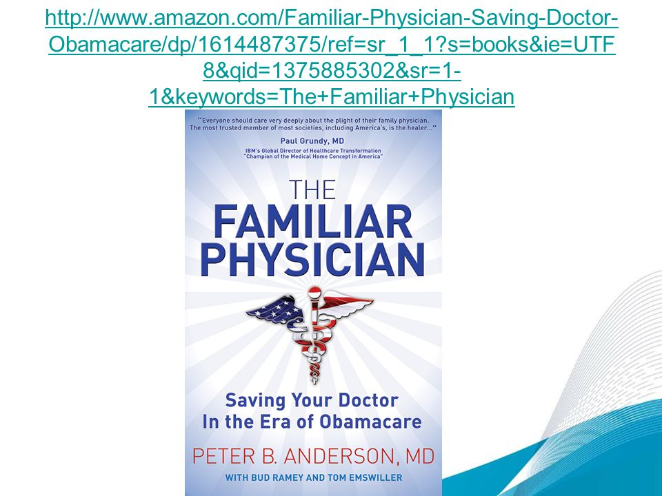 http://www.amazon.com/Familiar-Physician-Saving-Doctor-Obamacare/dp/1614487375/ref=sr_1_1 s=books&ie=UTF8&qid=1375885302&sr=1-1&keywords=The+Familiar+Physician