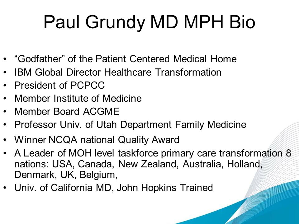 Paul Grundy MD MPH Bio Godfather of the Patient Centered Medical Home. IBM Global Director Healthcare Transformation.