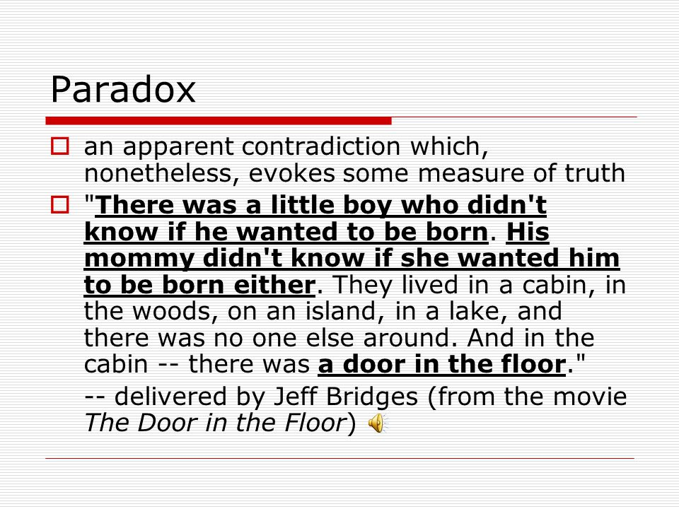 Paradox an apparent contradiction which, nonetheless, evokes some measure of truth.