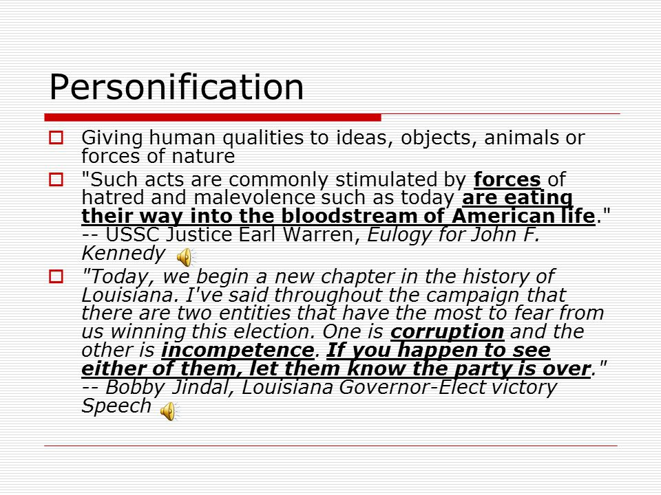 Personification Giving human qualities to ideas, objects, animals or forces of nature.