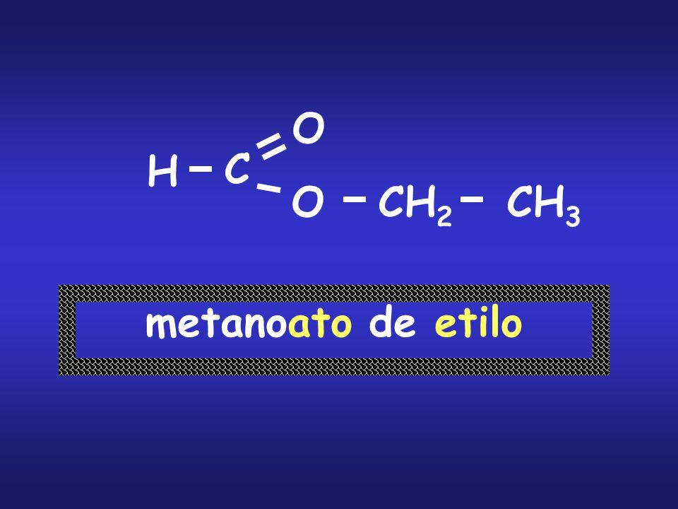 O H C O CH2 CH3 metanoato de etilo