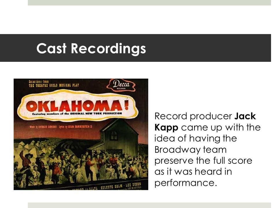 Cast Recordings Record producer Jack Kapp came up with the idea of having the Broadway team. preserve the full score.