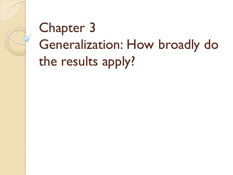 Chapter 3 Generalization: How broadly do the results apply