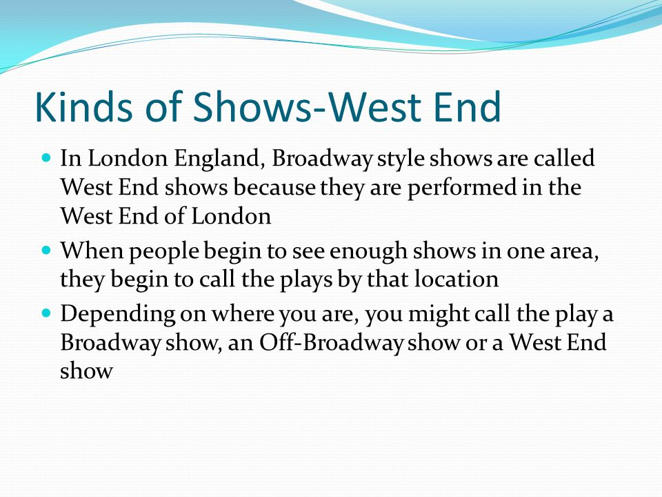 Kinds of Shows-West End