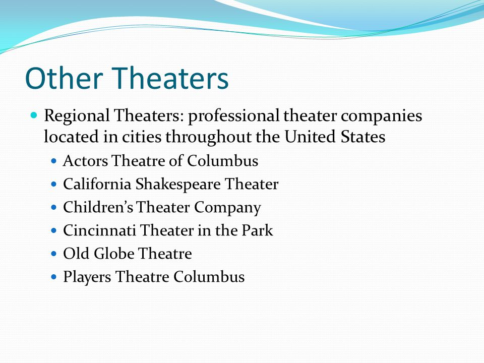 Other Theaters Regional Theaters: professional theater companies located in cities throughout the United States.