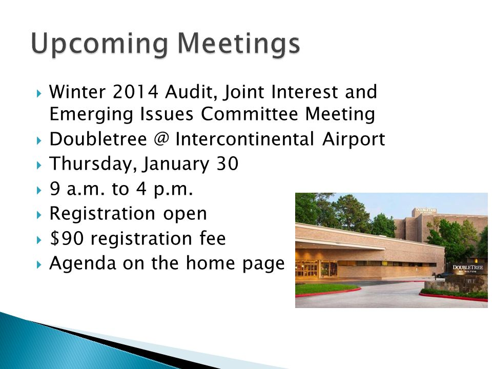 Upcoming Meetings Winter 2014 Audit, Joint Interest and Emerging Issues Committee Meeting. Doubletree @ Intercontinental Airport.
