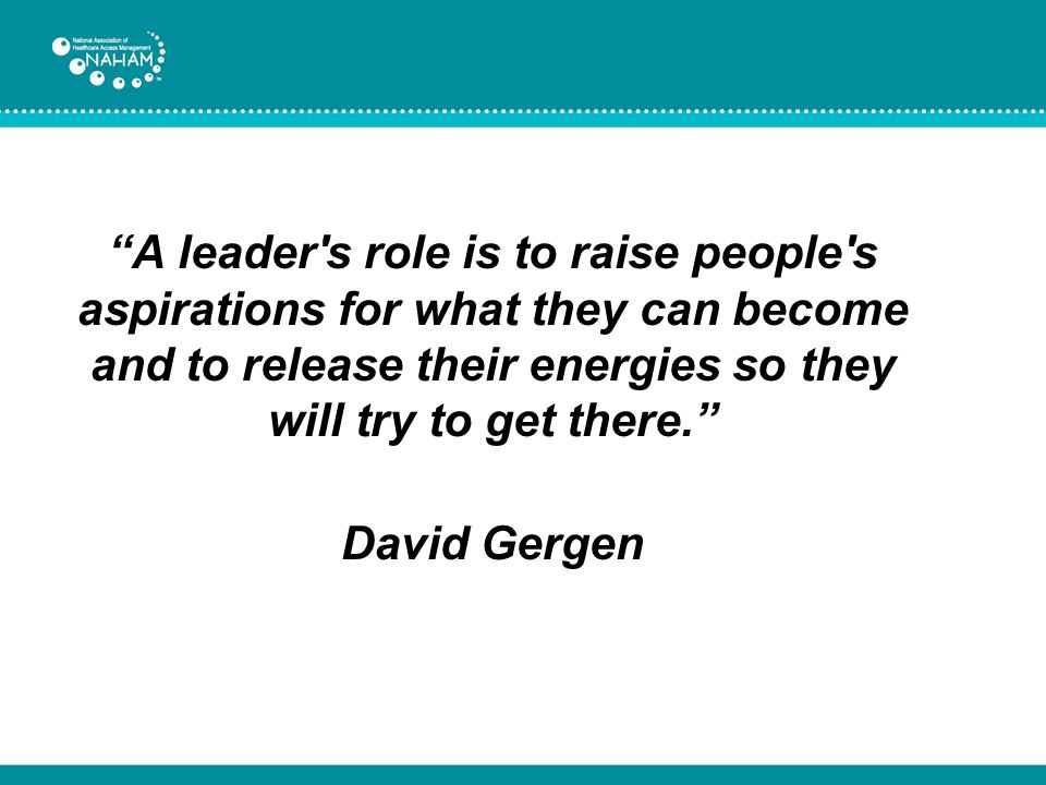 A leader s role is to raise people s aspirations for what they can become and to release their energies so they will try to get there.
