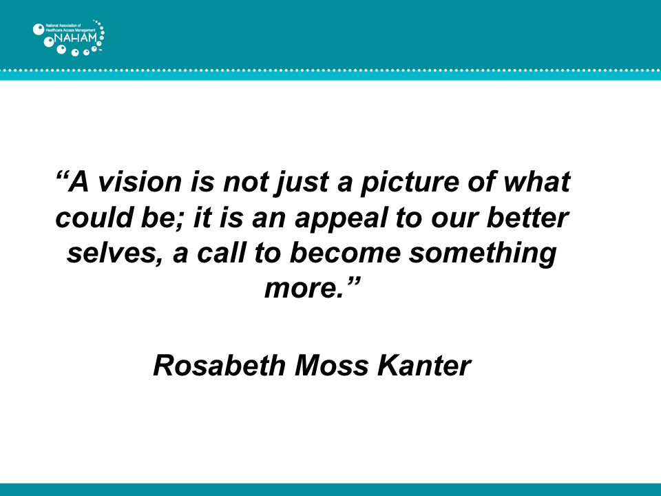 A vision is not just a picture of what could be; it is an appeal to our better selves, a call to become something more.