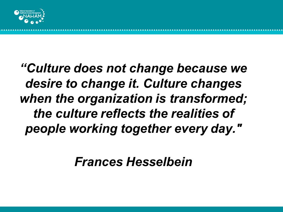 Culture does not change because we desire to change it