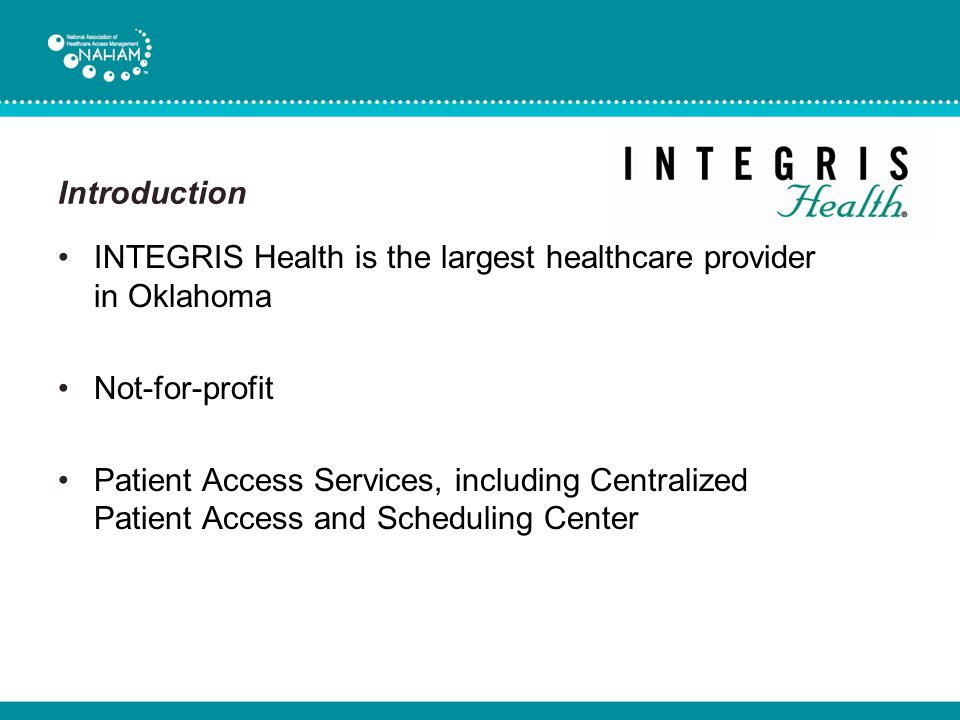 Introduction INTEGRIS Health is the largest healthcare provider in Oklahoma. Not-for-profit.