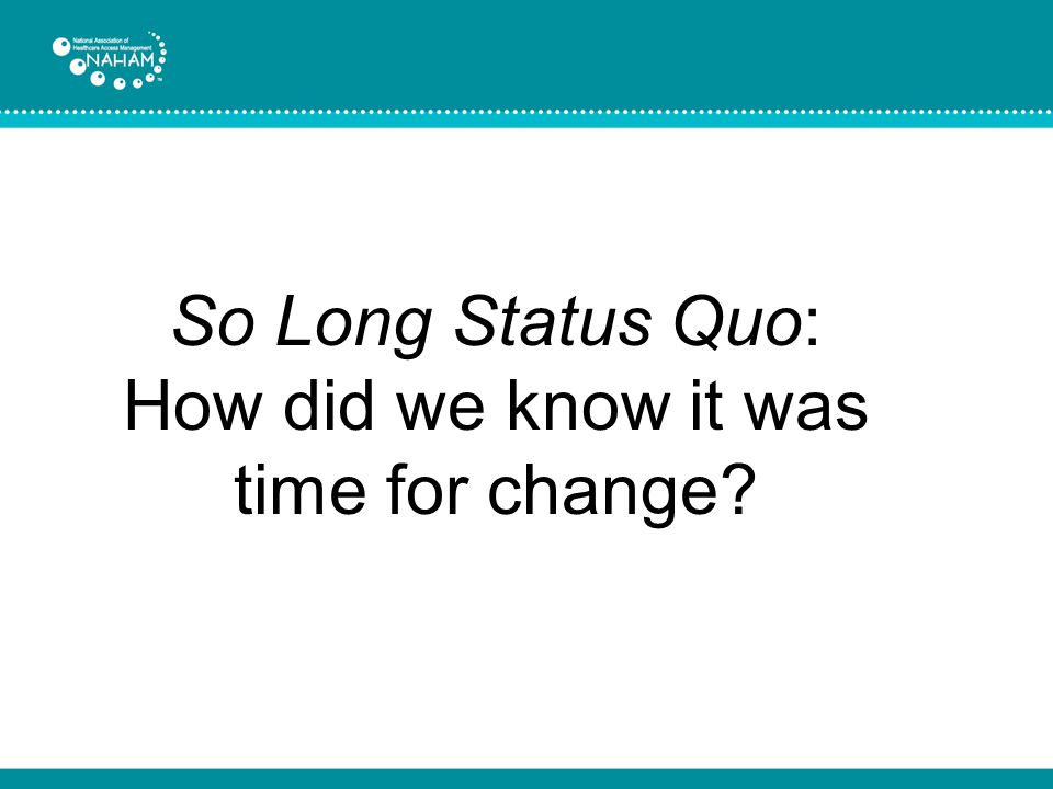 So Long Status Quo: How did we know it was time for change