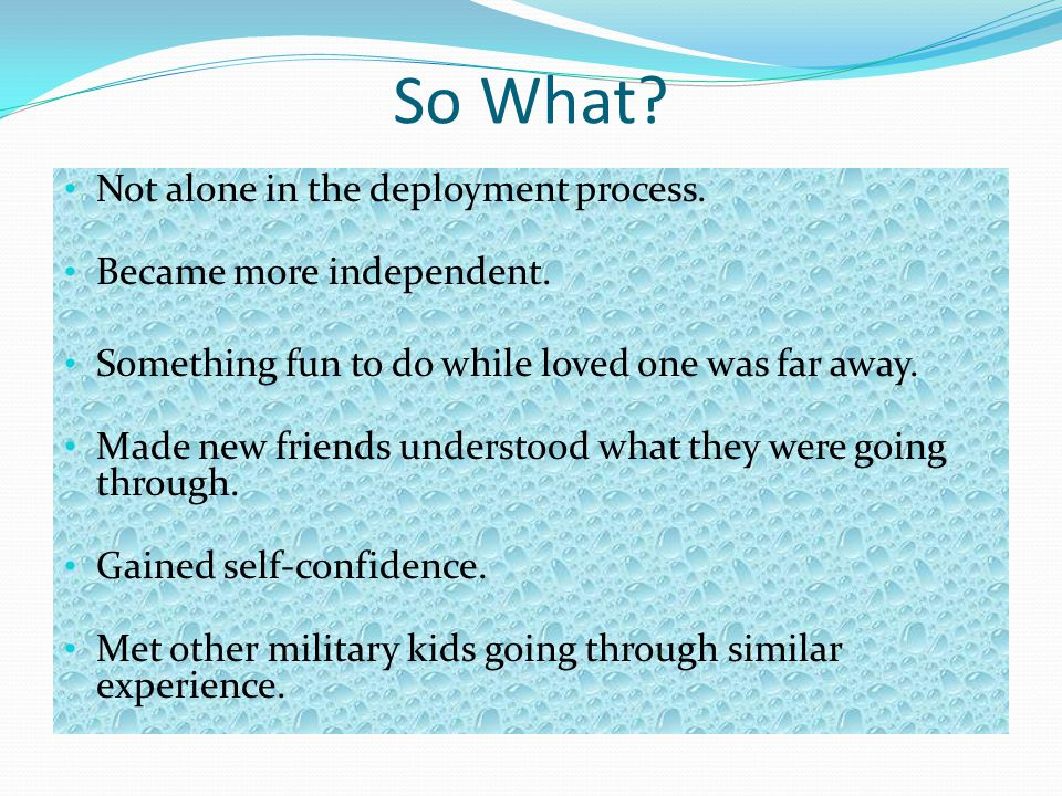 So What Not alone in the deployment process. Became more independent.