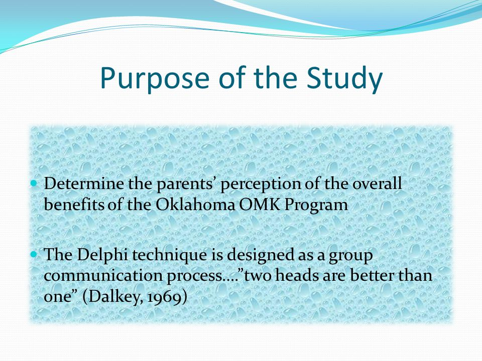 Purpose of the Study Determine the parents' perception of the overall benefits of the Oklahoma OMK Program.