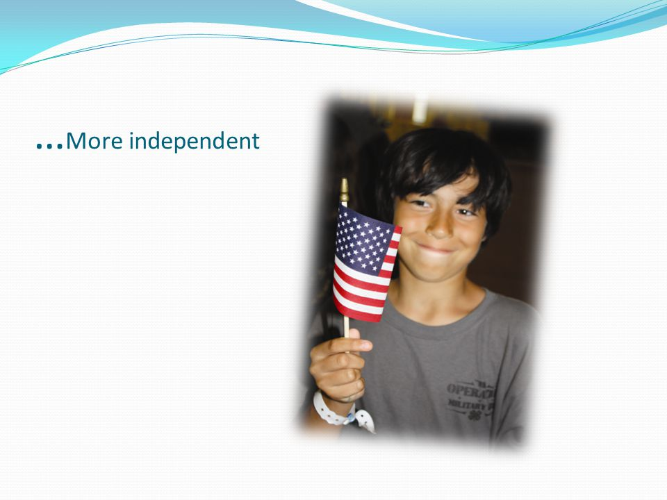 …More independent