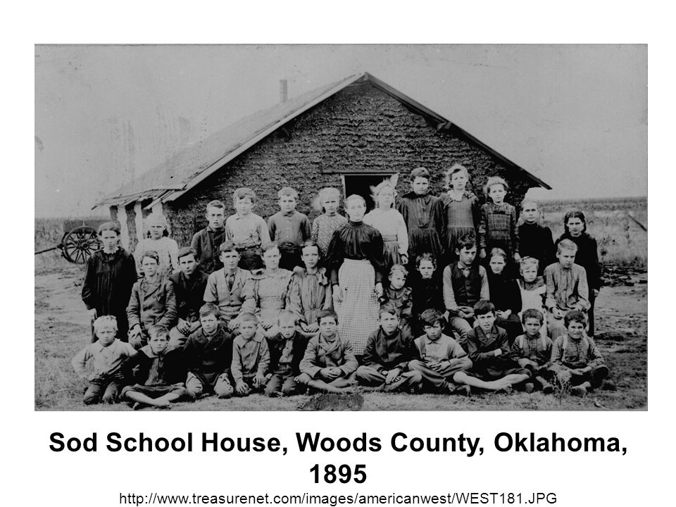 Sod School House, Woods County, Oklahoma, 1895 http://www. treasurenet