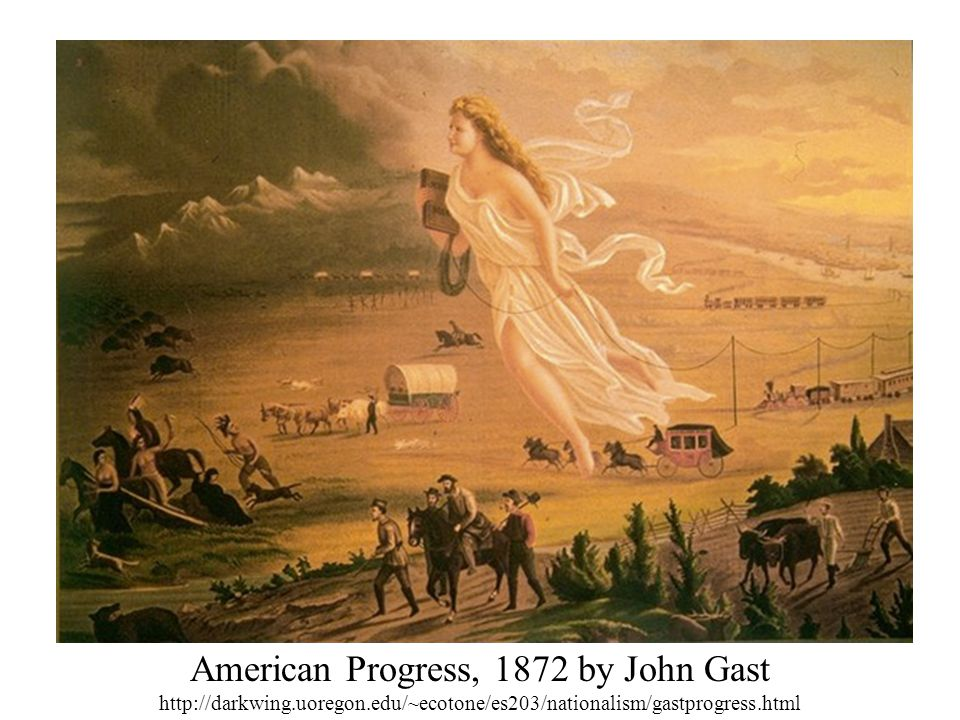 American Progress, 1872 by John Gast http://darkwing. uoregon