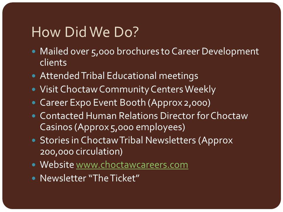 How Did We Do Mailed over 5,000 brochures to Career Development clients. Attended Tribal Educational meetings.
