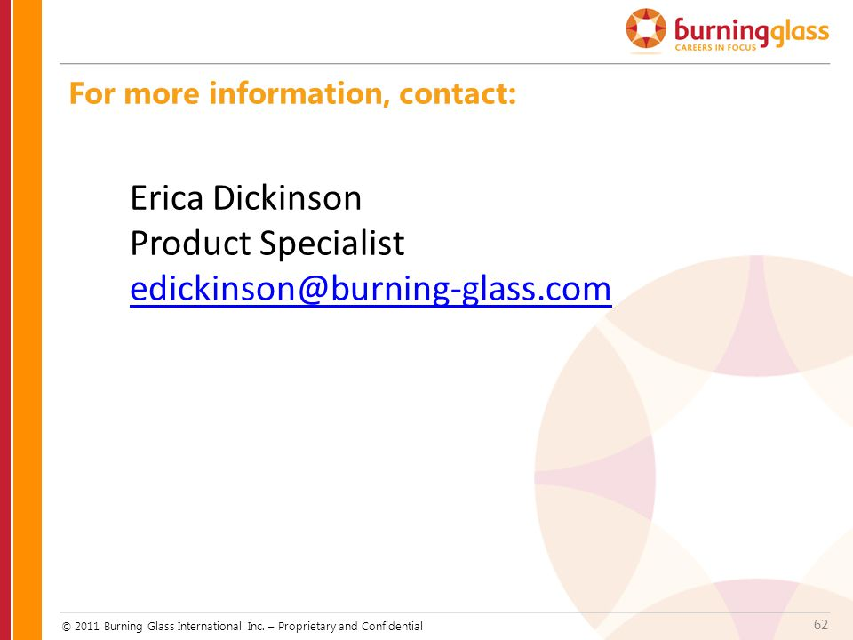 Erica Dickinson Product Specialist edickinson@burning-glass.com