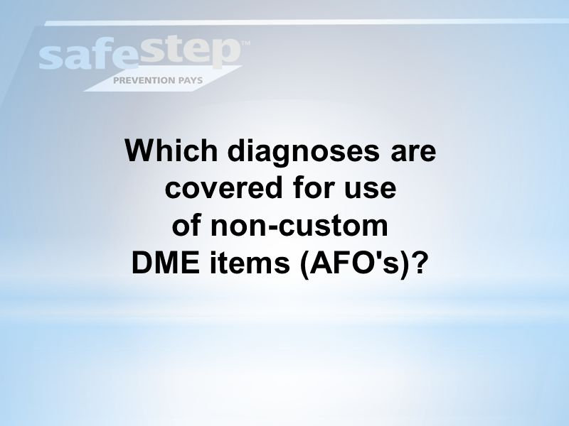 Which diagnoses are covered for use of non-custom DME items (AFO s)
