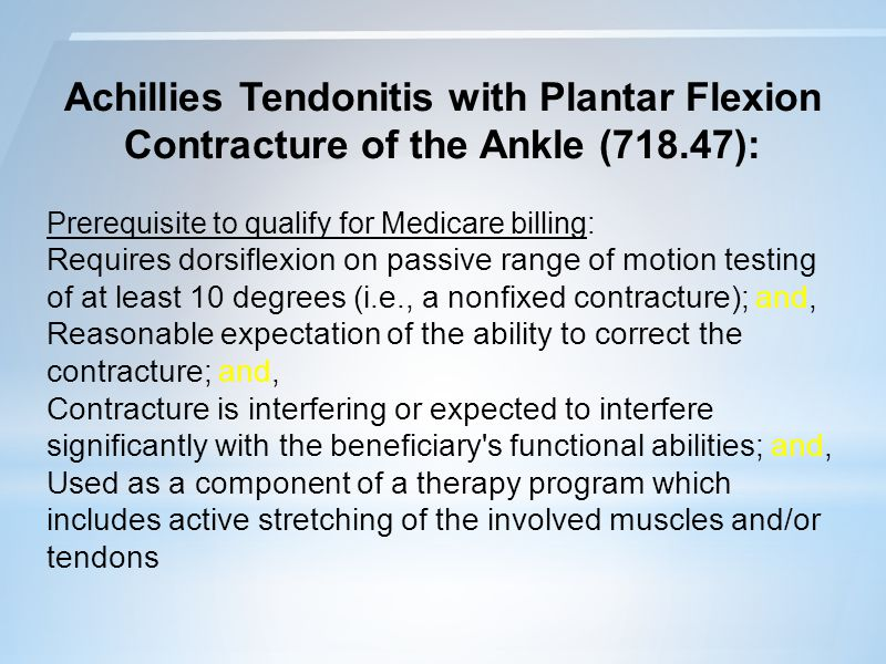 Achillies Tendonitis with Plantar Flexion Contracture of the Ankle (718.47):