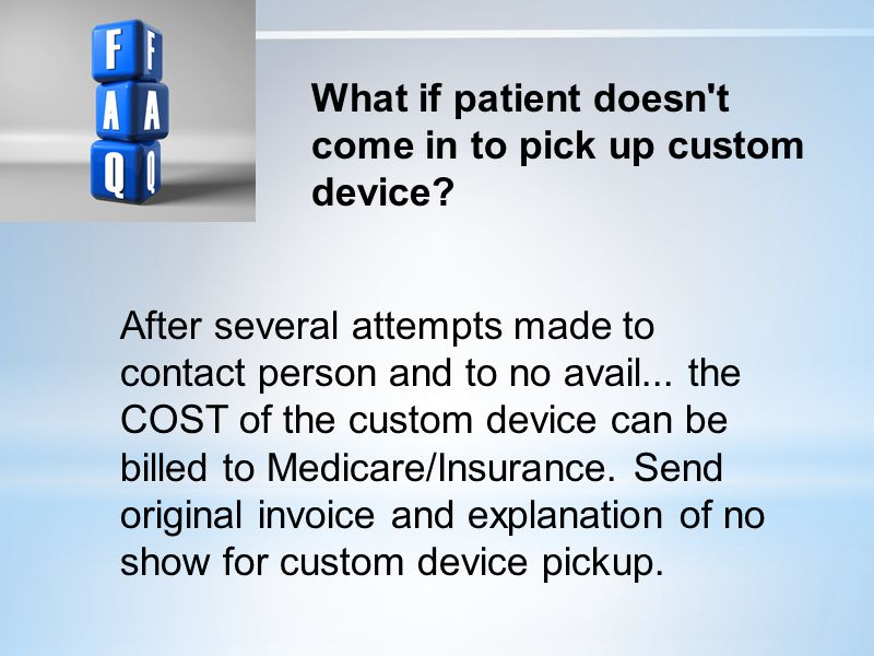 What if patient doesn t come in to pick up custom device