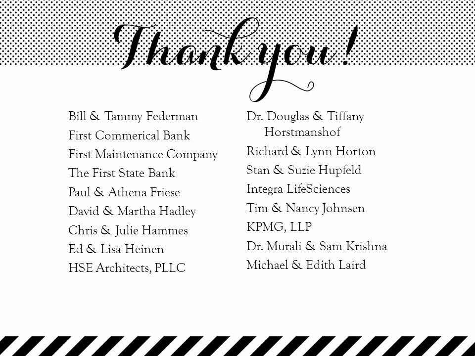 Bill & Tammy Federman First Commerical Bank First Maintenance Company The First State Bank Paul & Athena Friese David & Martha Hadley Chris & Julie Hammes Ed & Lisa Heinen HSE Architects, PLLC