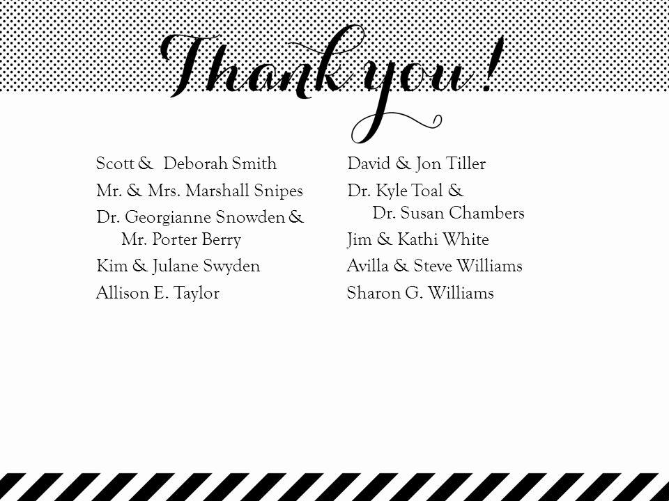 Scott & Deborah Smith Mr. & Mrs. Marshall Snipes Dr