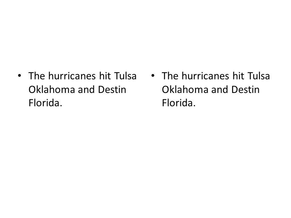 The hurricanes hit Tulsa Oklahoma and Destin Florida.