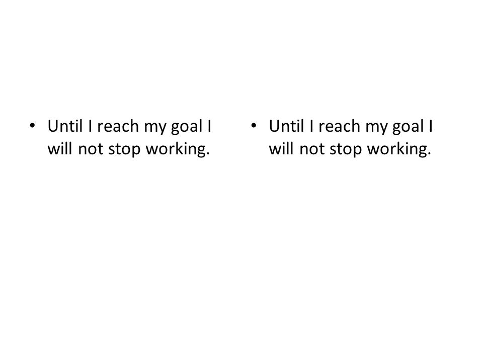 Until I reach my goal I will not stop working.