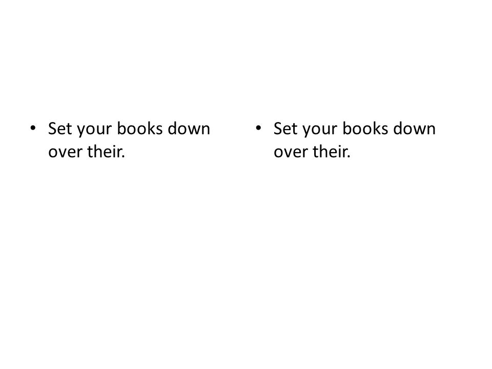 Set your books down over their.