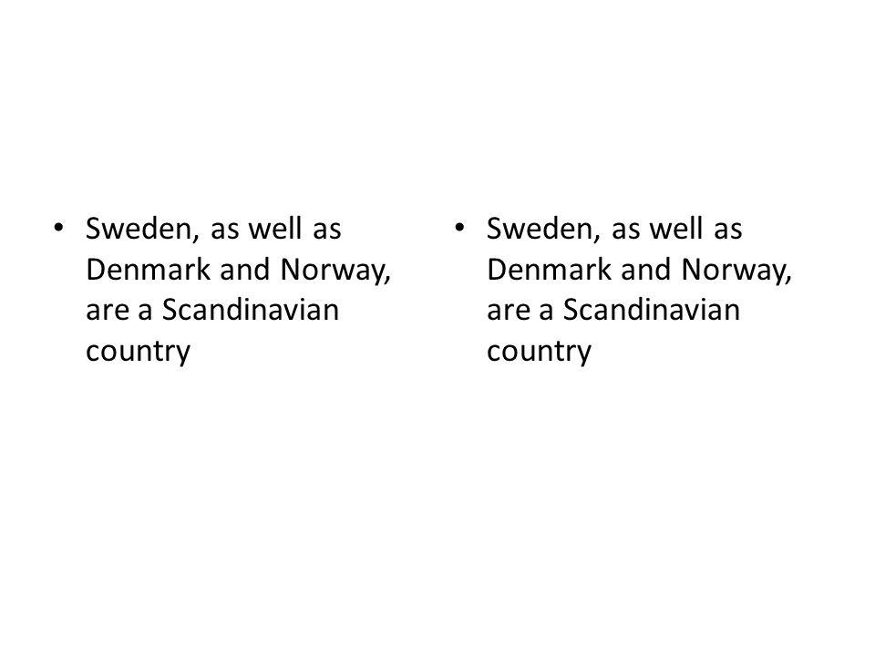 Sweden, as well as Denmark and Norway, are a Scandinavian country