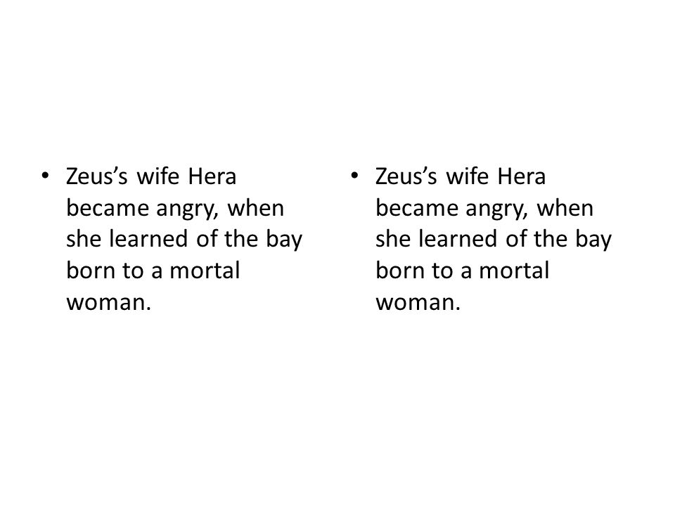 Zeus's wife Hera became angry, when she learned of the bay born to a mortal woman.