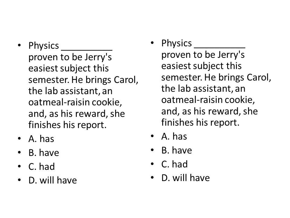 Physics __________ proven to be Jerry s easiest subject this semester